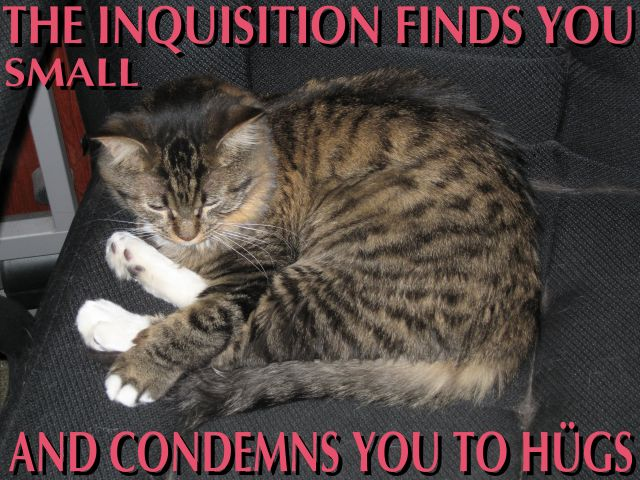 The inquisition has found you small, and condemned you to hügs